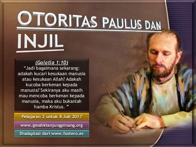 """Pelajaran 2 untuk 8 Juli 2017 Diadaptasi dari www.fustero.es www.gmahktanjungpinang.org (Galatia 1:10) """"Jadi bagaimana sek..."""