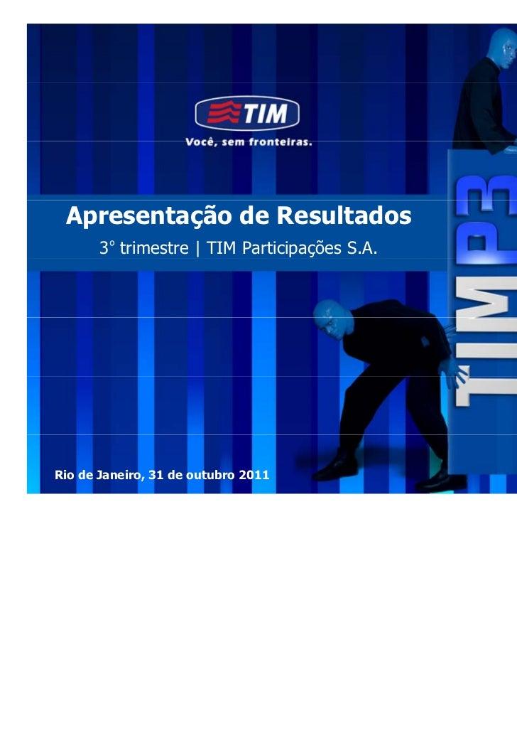 Apresentação de Resultados       3º trimestre | TIM Participações S.A.Rio de Janeiro, 31 de outubro 2011             0