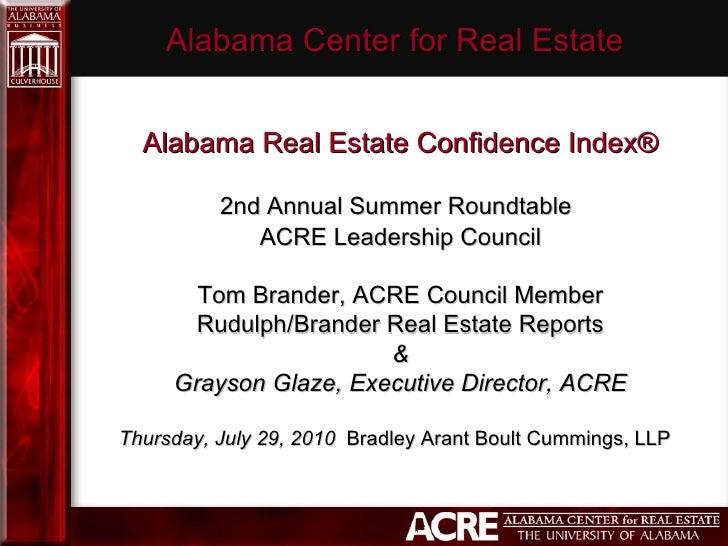 Alabama Center for Real Estate  Alabama Real Estate ConfidenceIndex®  2ndAnnual Summer Roundtable   ACRE Leadership Cou...