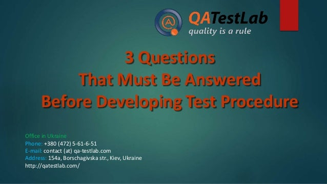 3 Questions That Must Be Answered Before Developing Test Procedure Office in Ukraine Phone: +380 (472) 5-61-6-51 E-mail: c...