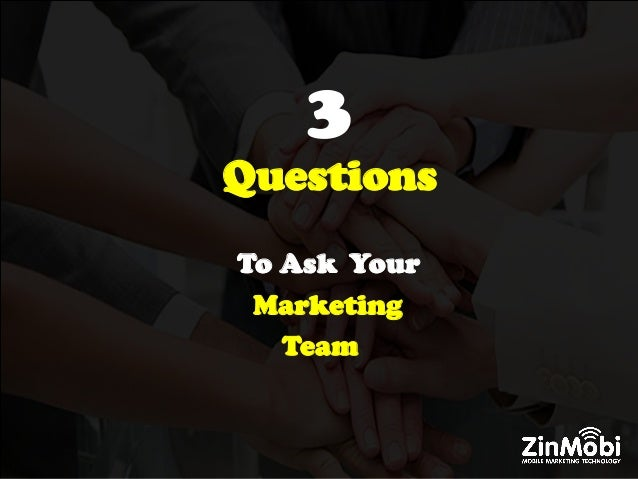 3 Questions To Ask Your Marketing Team