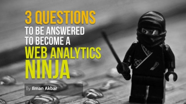 3 Questions to be Answered to Become a Web Analytics Ninja