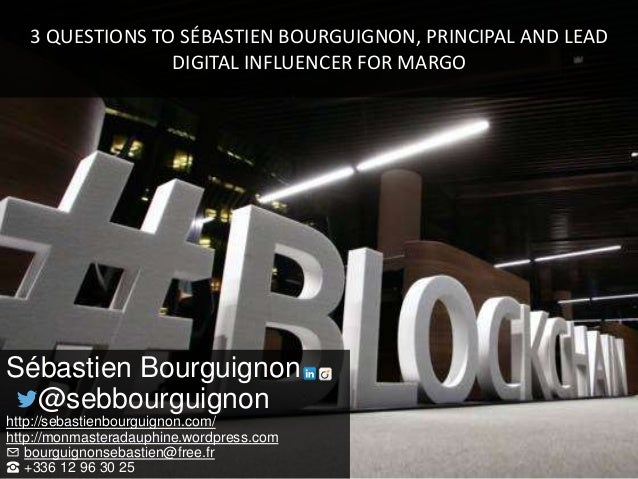 3 QUESTIONS TO SÉBASTIEN BOURGUIGNON, PRINCIPAL AND LEAD DIGITAL INFLUENCER FOR MARGO Sébastien Bourguignon @sebbourguigno...