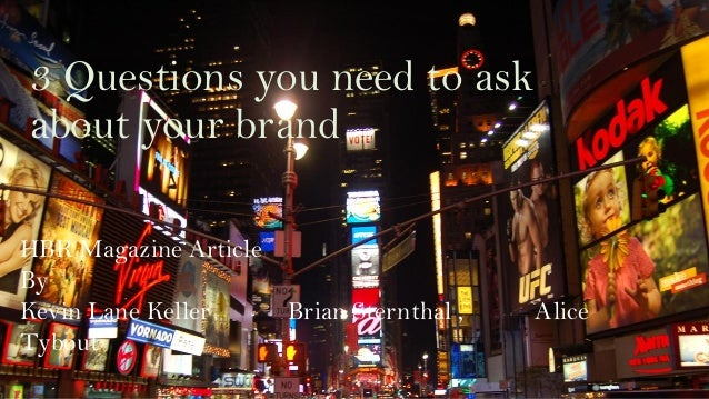 3 Questions you need to ask about your brand HBR Magazine Article By Kevin Lane Keller Brian Sternthal , Alice Tybout