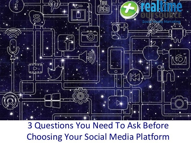 3 Questions You Need To Ask Before Choosing Your Social Media Platform