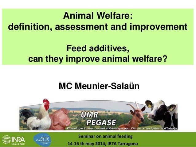 Animal Welfare: definition, assessment and improvement Feed additives, can they improve animal welfare? MC Meunier-Salaün ...