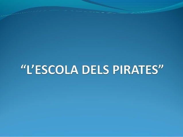 """L'escola dels pirates"""""""