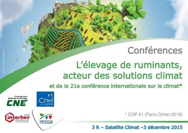 Conférences L'élevage de ruminants, acteur des solutions climat et de la 21e conférence internationale sur le climat* * CO...