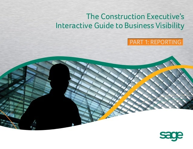 The Construction Executive's Interactive Guide to Business Visibility PART 1: REPORTINGPART 1: REPORTING