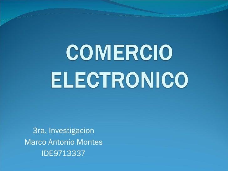 3ra. Investigacion Marco Antonio Montes IDE9713337