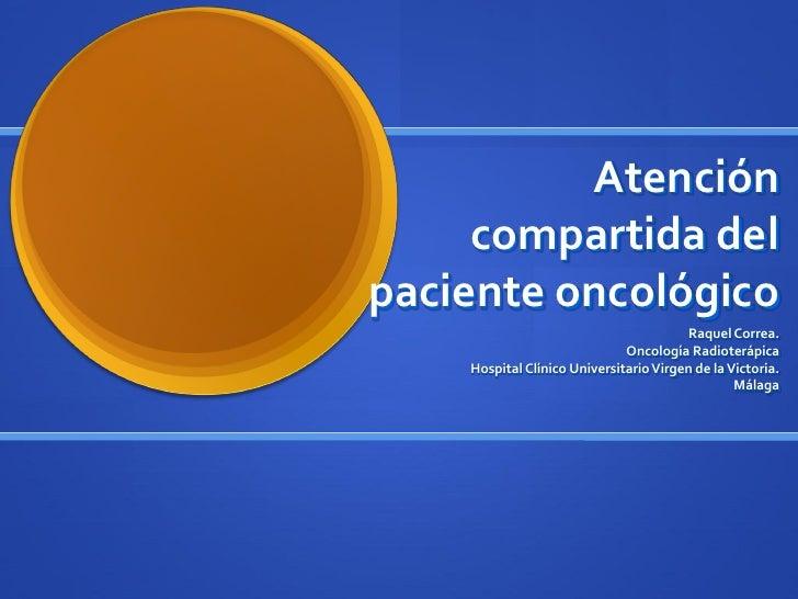 Atención     compartida delpaciente oncológico                                        Raquel Correa.                      ...