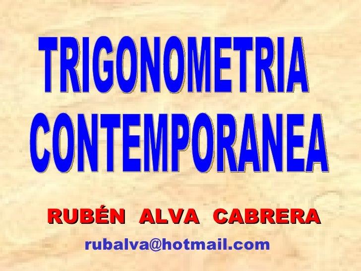 RUBÉN  ALVA  CABRERA TRIGONOMETRIA CONTEMPORANEA [email_address]