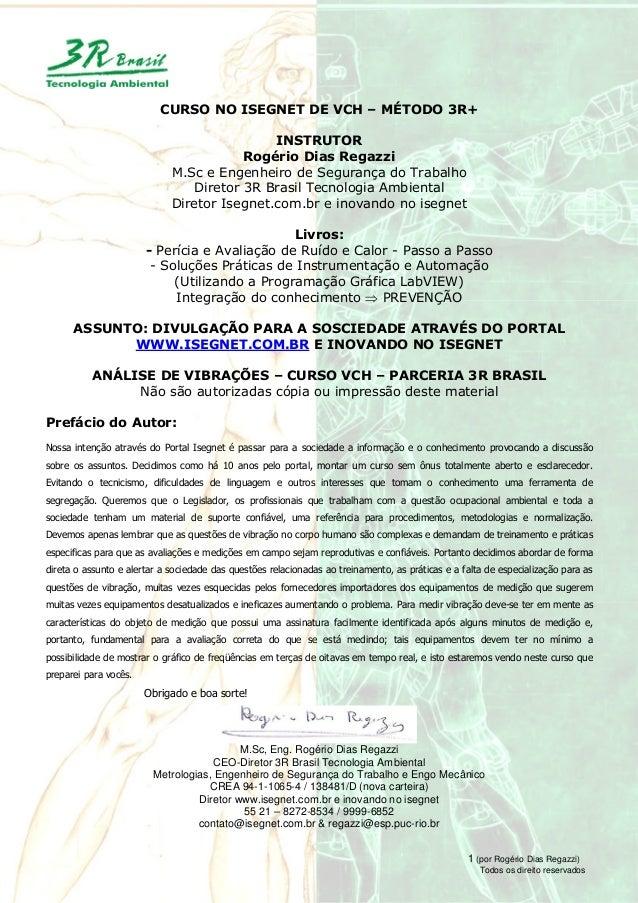 1 (por Rogério Dias Regazzi) Todos os direito reservados CURSO NO ISEGNET DE VCH – MÉTODO 3R+ INSTRUTOR Rogério Dias Regaz...