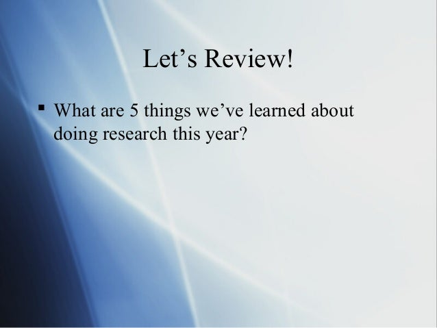 Let's Review!  What are 5 things we've learned about doing research this year?