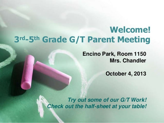 Welcome! 3rd-5th Grade G/T Parent Meeting Encino Park, Room 1150 Mrs. Chandler October 4, 2013 Try out some of our G/T Wor...