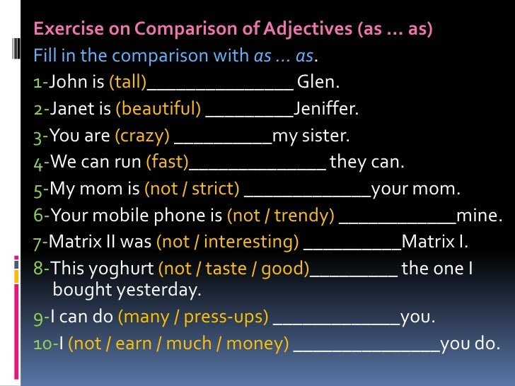 Exercise on Comparison of Adjectives (as ... as)<br />Fill in the comparison with as ... as.<br />1-John is (tall)________...