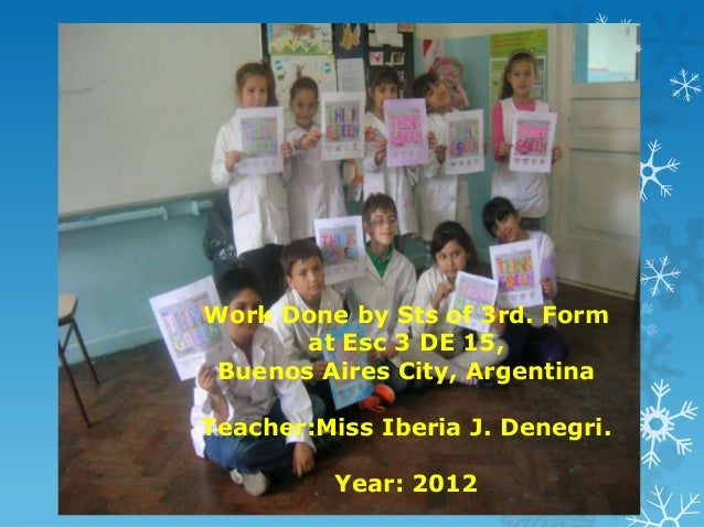 Work Done by Sts of 3rd. Form       at Esc 3 DE 15, Buenos Aires City, ArgentinaTeacher:Miss Iberia J. Denegri.          Y...