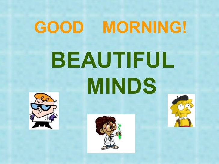 GOOD  MORNING! BEAUTIFUL  MINDS