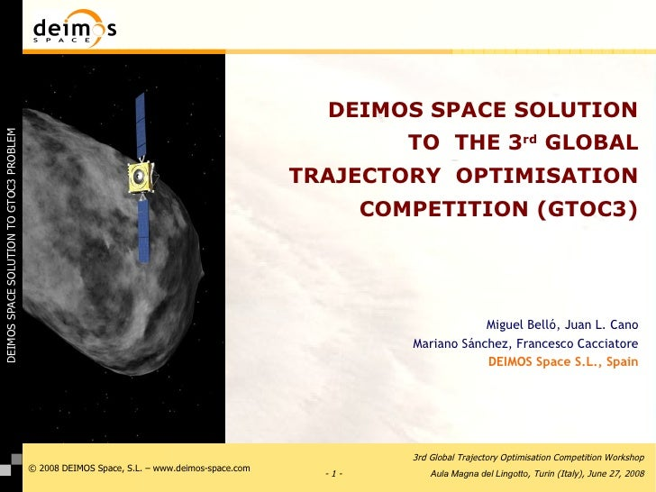 DEIMOS SPACE SOLUTION TO  THE 3 rd  GLOBAL TRAJECTORY  OPTIMISATION COMPETITION (GTOC3) Miguel Belló, Juan L. Cano Mariano...