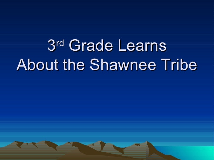 3 rd  Grade Learns About the Shawnee Tribe