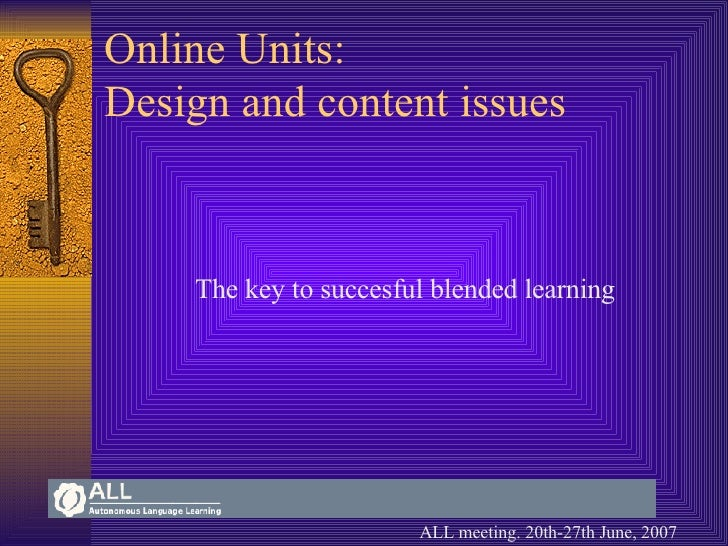 Online Units:  Design and content issues The key to succesful blended learning ALL meeting. 20th-27th June, 2007