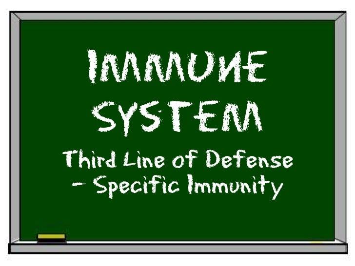 Immune   System Third Line of Defense  – Specific Immunity