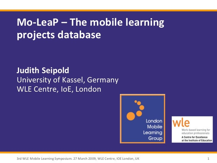 Mo-LeaP – The mobile learningprojects databaseJudith SeipoldUniversity of Kassel, GermanyWLE Centre, IoE, London3rd WLE Mo...