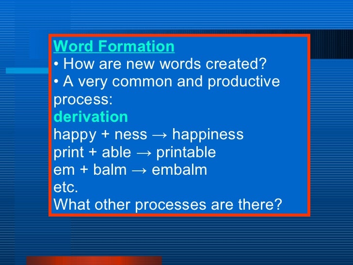 derivation as a word formation process Derivation processes form new words , for this reason it is common to talk of derivational processes so the derived word denotes the action or process.