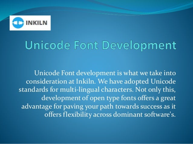 Unicode Font development is what we take into consideration at Inkiln. We have adopted Unicode standards for multi-lingual...