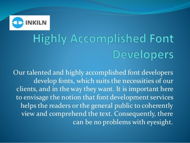 Our talented and highly accomplished font developers develop fonts, which suits the necessities of our clients, and in the...