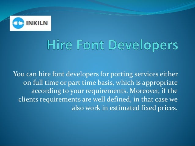You can hire font developers for porting services either on full time or part time basis, which is appropriate according t...