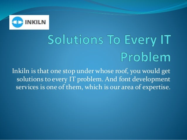 Inkiln is that one stop under whose roof, you would get solutions to every IT problem. And font development services is on...