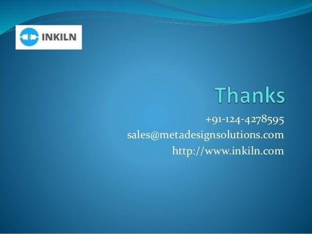 +91-124-4278595 sales@metadesignsolutions.com http://www.inkiln.com