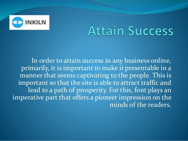 In order to attain success in any business online, primarily, it is important to make it presentable in a manner that seem...