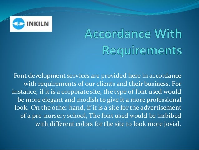 Font development services are provided here in accordance with requirements of our clients and their business. For instanc...