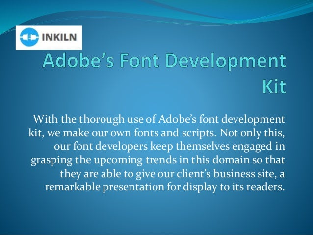 With the thorough use of Adobe's font development kit, we make our own fonts and scripts. Not only this, our font develope...