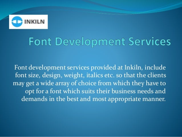 Font development services provided at Inkiln, include font size, design, weight, italics etc. so that the clients may get ...