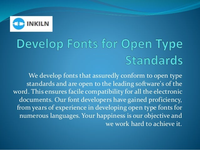 We develop fonts that assuredly conform to open type standards and are open to the leading software's of the word. This en...