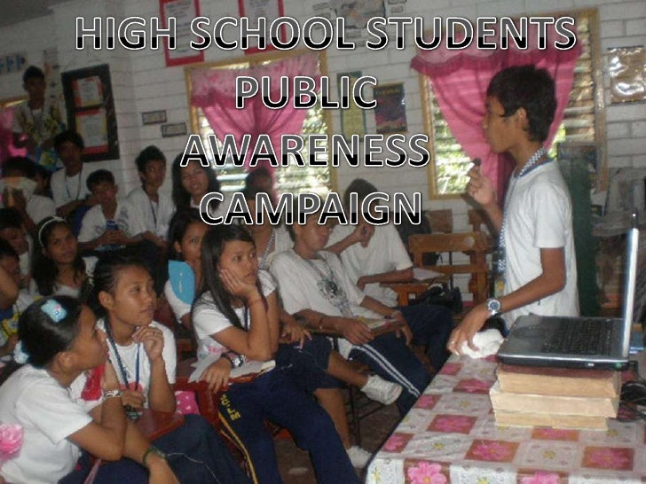 HIGH SCHOOL STUDENTS<br />PUBLIC <br />AWARENESS <br />CAMPAIGN<br />