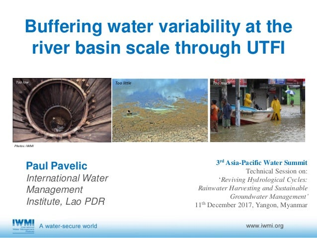 Paul Pavelic International Water Management Institute, Lao PDR Buffering water variability at the river basin scale throug...