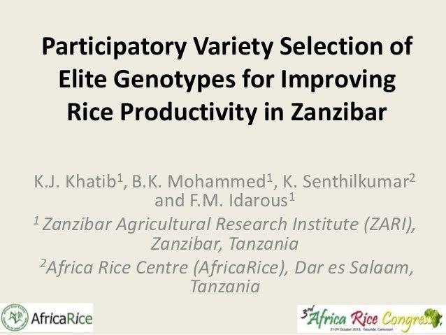 Participatory Variety Selection of Elite Genotypes for Improving Rice Productivity in Zanzibar K.J. Khatib1, B.K. Mohammed...