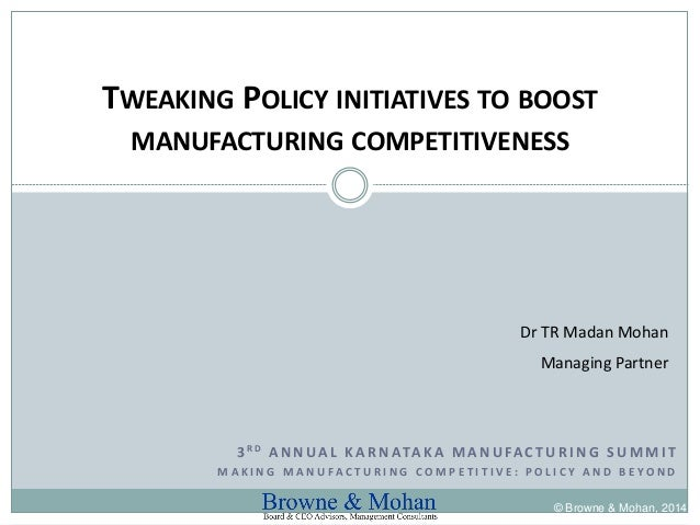 3RD ANNUAL KARNATAKA MANUFACTURING SUMMIT  MAKING MANUFACTURING COMPETITIVE: POLICY AND BEYOND  TWEAKING POLICY INITIATIVE...