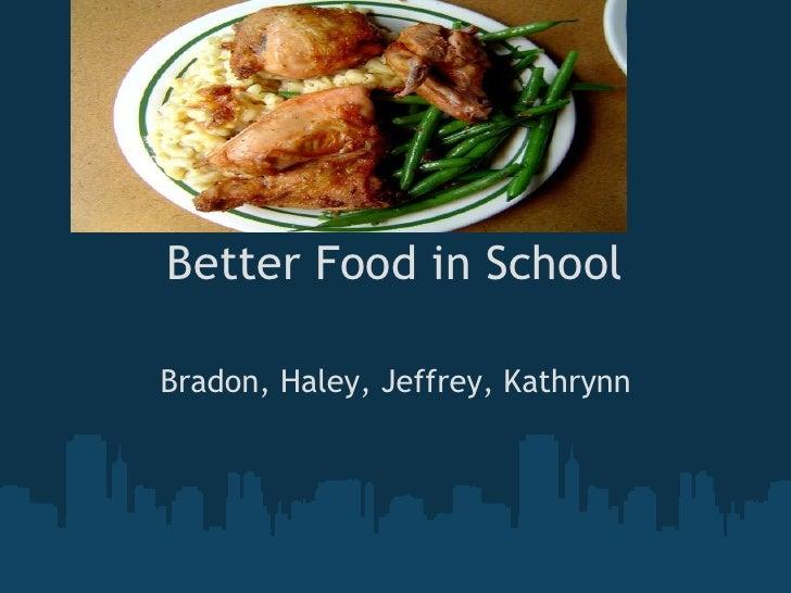 Better Food in School  Bradon, Haley, Jeffrey, Kathrynn