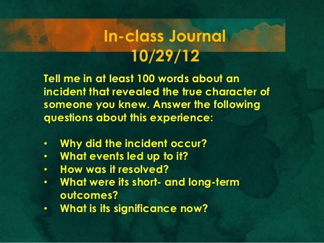 In-class Journal                10/29/12Tell me in at least 100 words about anincident that revealed the true character of...
