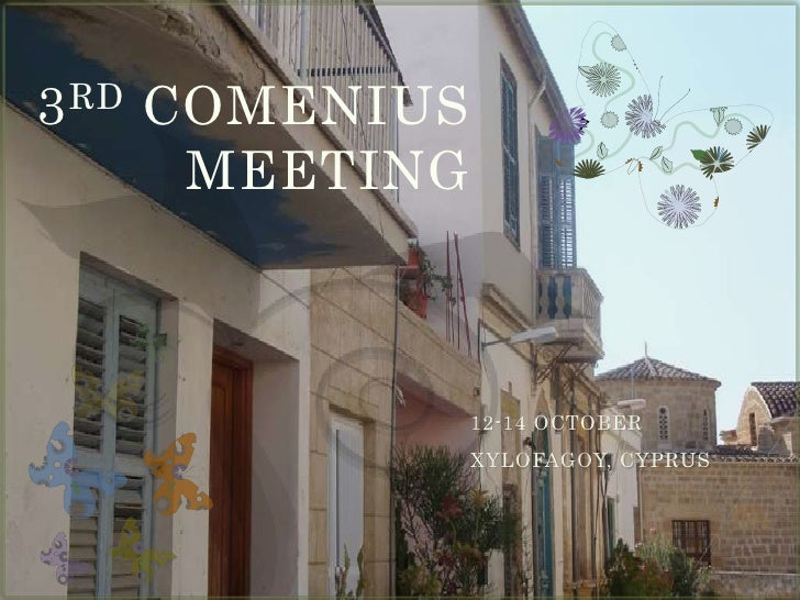 3 RD   COMENIUS         MEETING                      12-14 OCTOBER                   XYLOFAGOY, CYPRUS