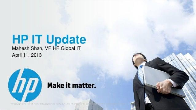 HP IT Update    Mahesh Shah, VP HP Global IT    April 11, 20131   © Copyright 2012 Hewlett-Packard Development Company, L....