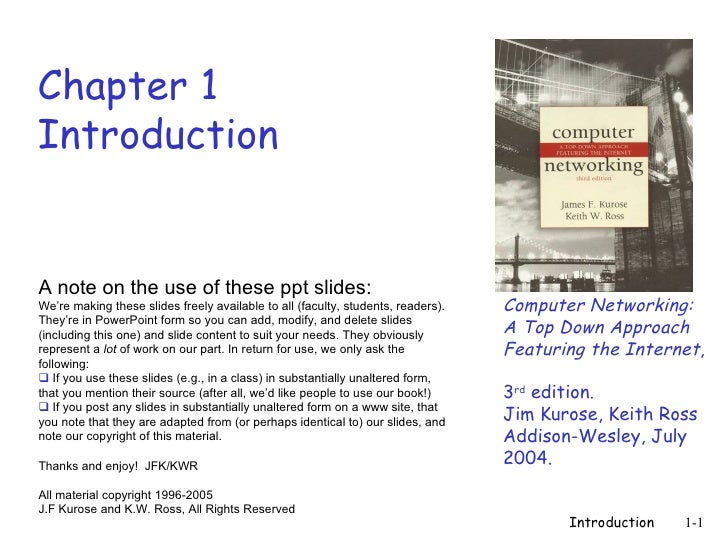 Chapter 1IntroductionA note on the use of these ppt slides:We're making these slides freely available to all (faculty, stu...