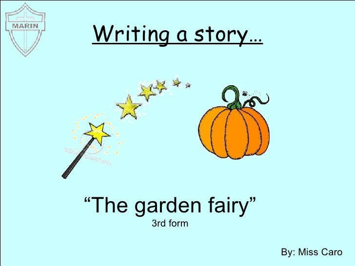 "Writing a story… By: Miss Caro "" The garden fairy"" 3rd form"