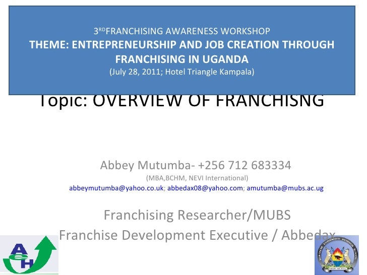 3RDFRANCHISING AWARENESS WORKSHOPTHEME: ENTREPRENEURSHIP AND JOB CREATION THROUGH              FRANCHISING IN UGANDA      ...