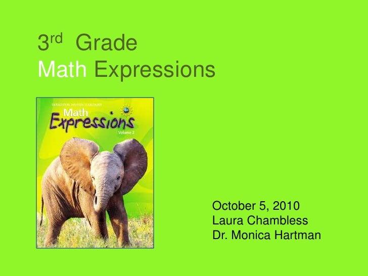 3rd  Grade Math Expressions<br />October 5, 2010<br />Laura Chambless<br />Dr. Monica Hartman<br />